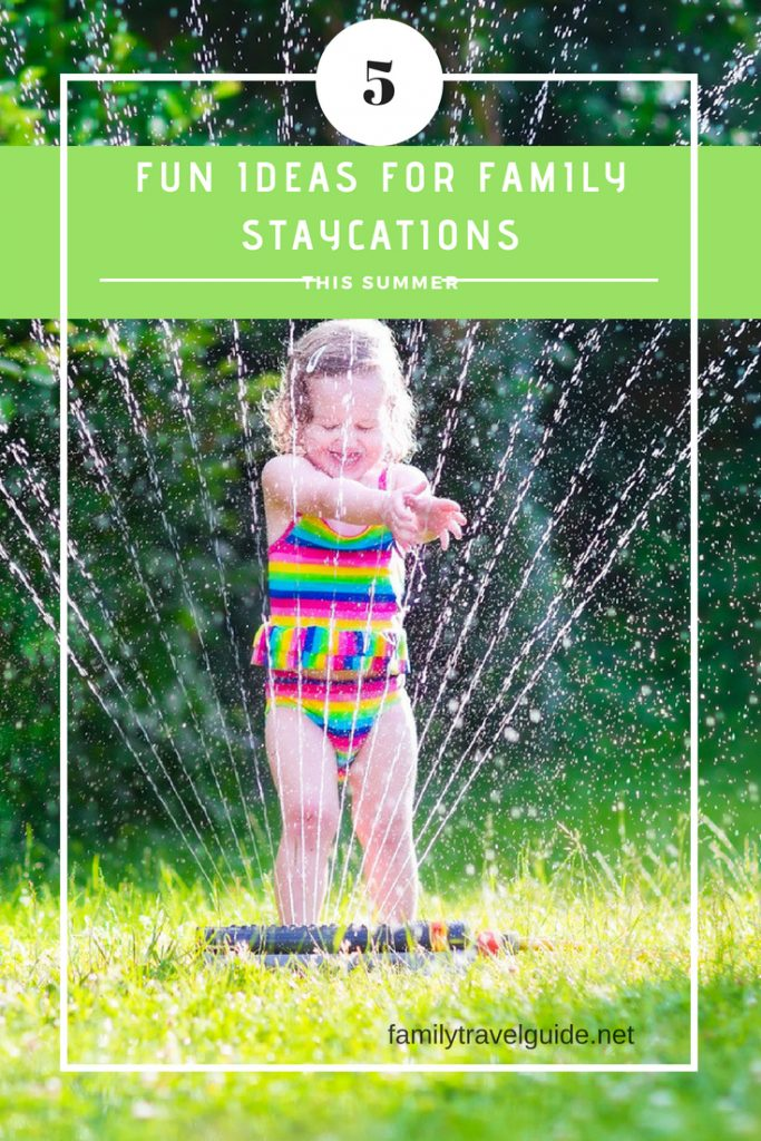 5 fun ideas for family staycations this summer.