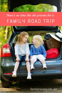 There's No Time Like the Present for a Family Road Trip